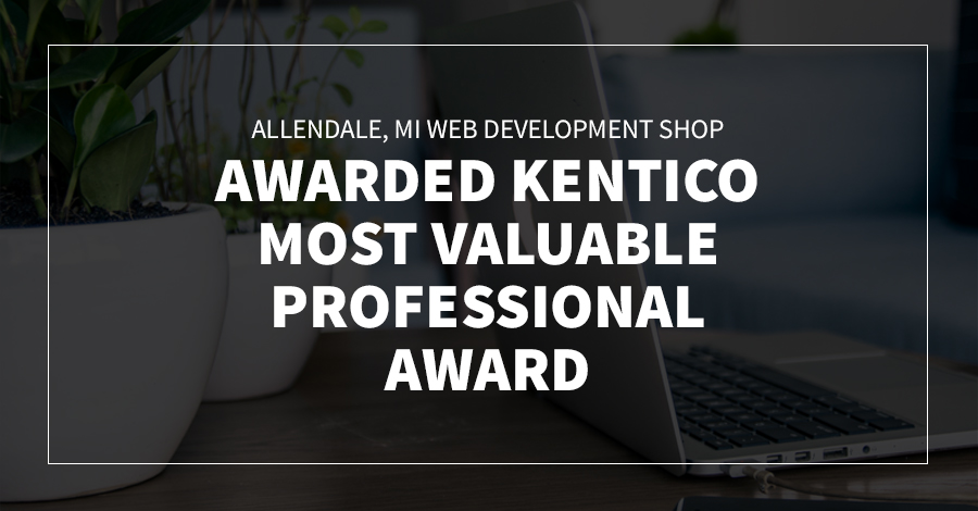Allendale, MI Web Development Shop Awarded Kentico Most Valuable Professional Award