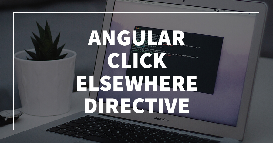 Angular Click Elsewhere Directive