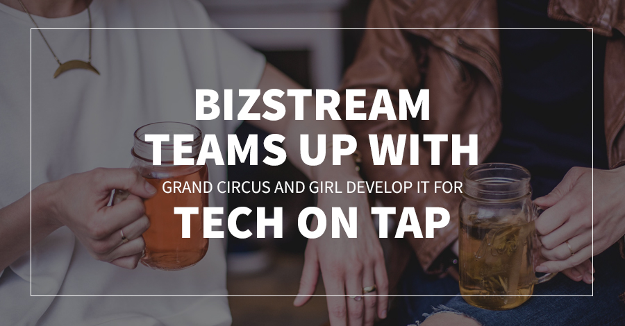 BizStream Teams up with Grand Circus and Girl Develop It for Tech on Tap
