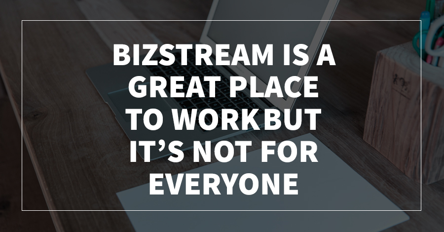 BizStream Is a GREAT Place to Work, but It's NOT for Everyone