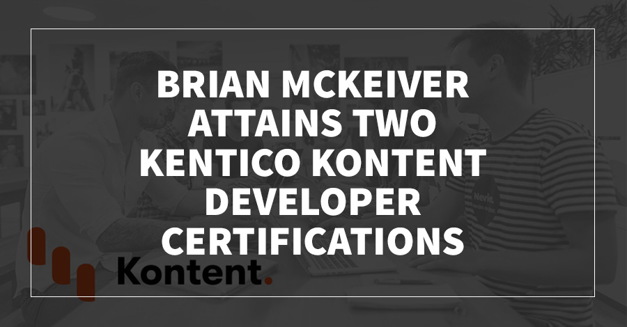 Brian McKeiver Attains Two Kentico Kontent Developer Certifications