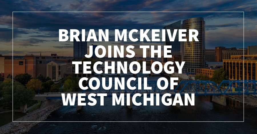 Brian McKeiver Joins the Technology Council of West Michigan