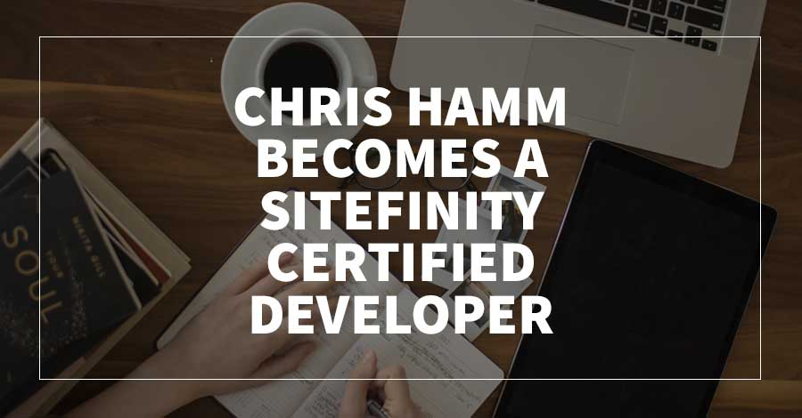 Chris Hamm Becomes a Sitefinity Certified Developer