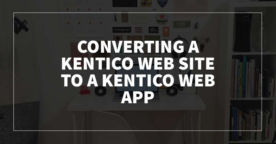 Converting a Kentico Web Site to a Kentico Web App