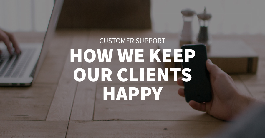 Customer Support - How We keep Our Clients Happy