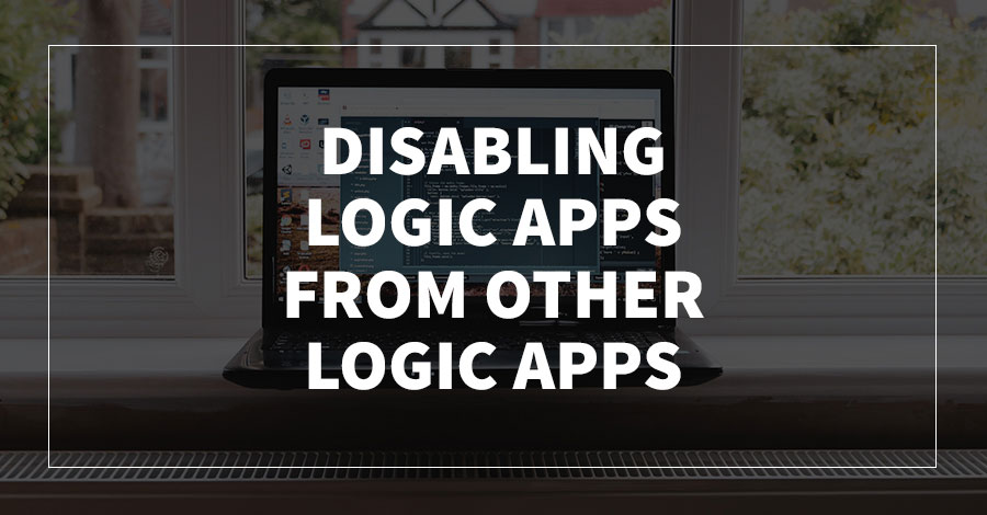Disabling Logic Apps from Other Logic Apps