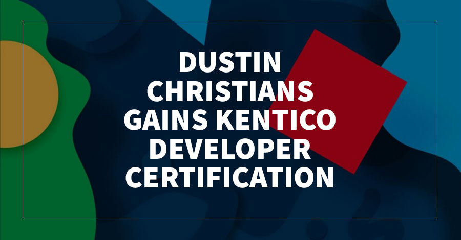 Dustin Christians Gains Kentico Developer Certification