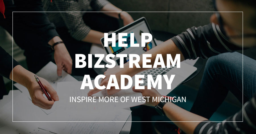 Help BizStream Academy Inspire More of West Michigan