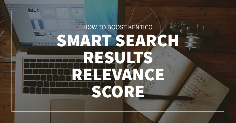 How to Boost Kentico Smart Search Results Relevance Score