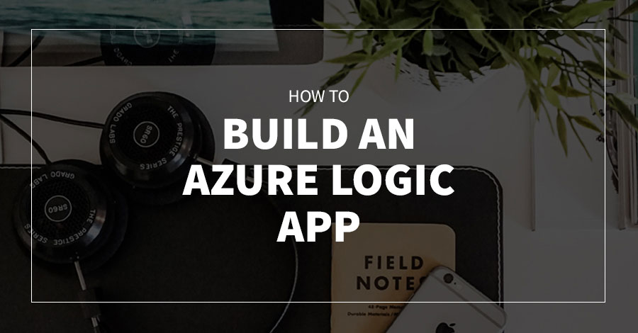 How to Build a Microsoft Azure Logic App