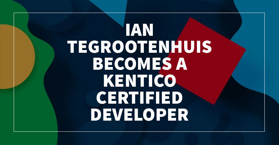 Ian TeGrootenhuis Becomes a Kentico Certified Developer
