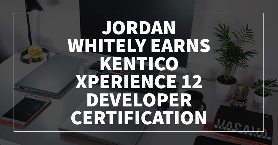 Jordan Whitely Earns Kentico Xperience 12 Developer Certification