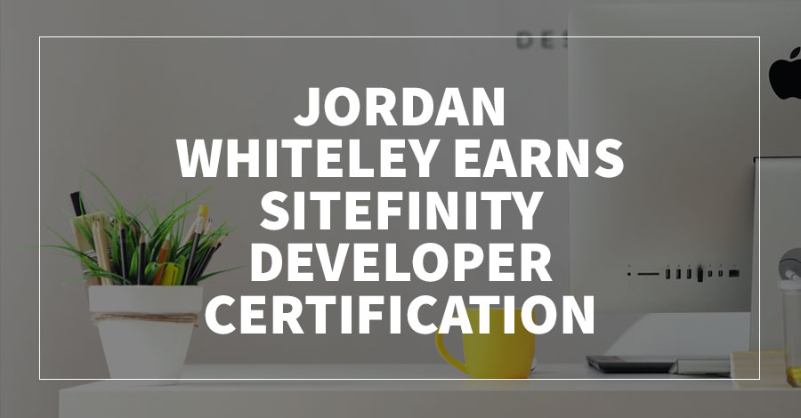 Jordan Whiteley Earns Sitefinity Developer Certification