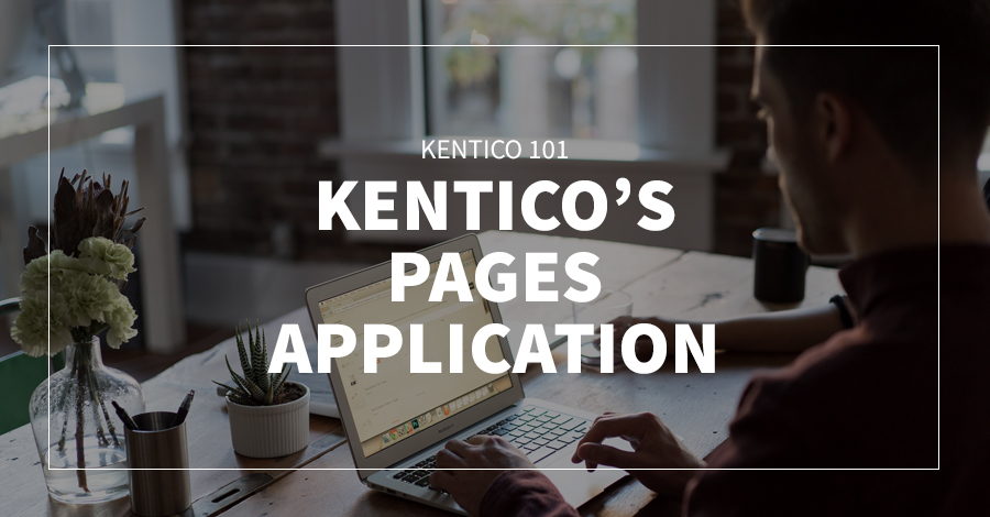 Kentico 101: Kentico's Pages Application