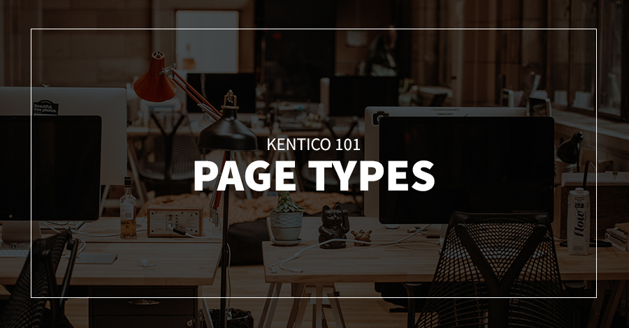 Kentico 101: Page Types