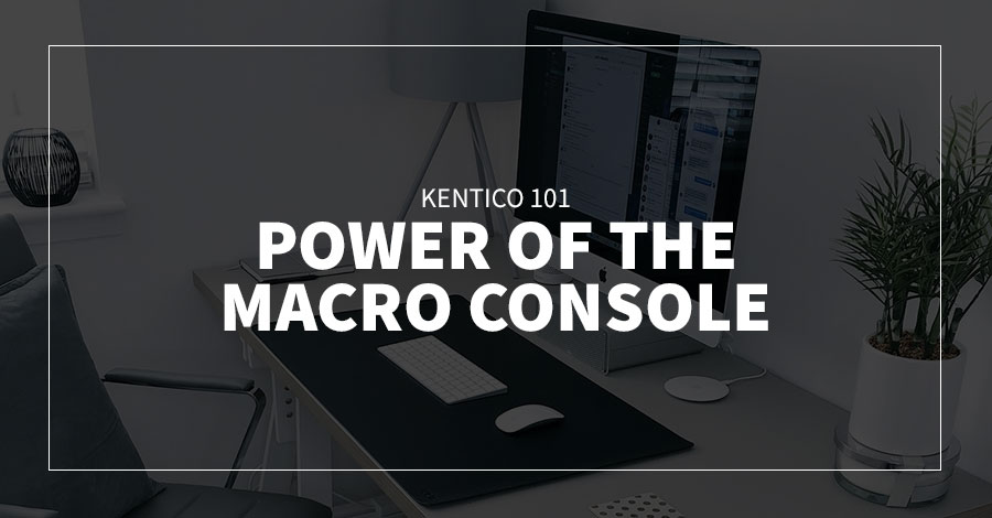 Kentico 101: Power of the Macro Console