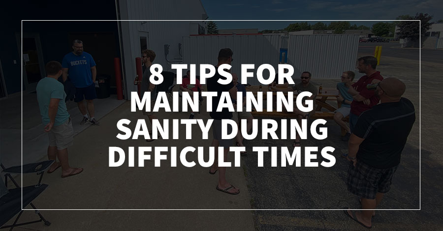 8 Tips for Maintaining Sanity During Difficult Times