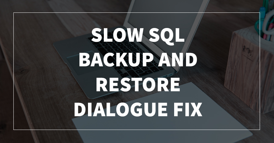 Slow SQL Backup and Restore Dialogue Fix