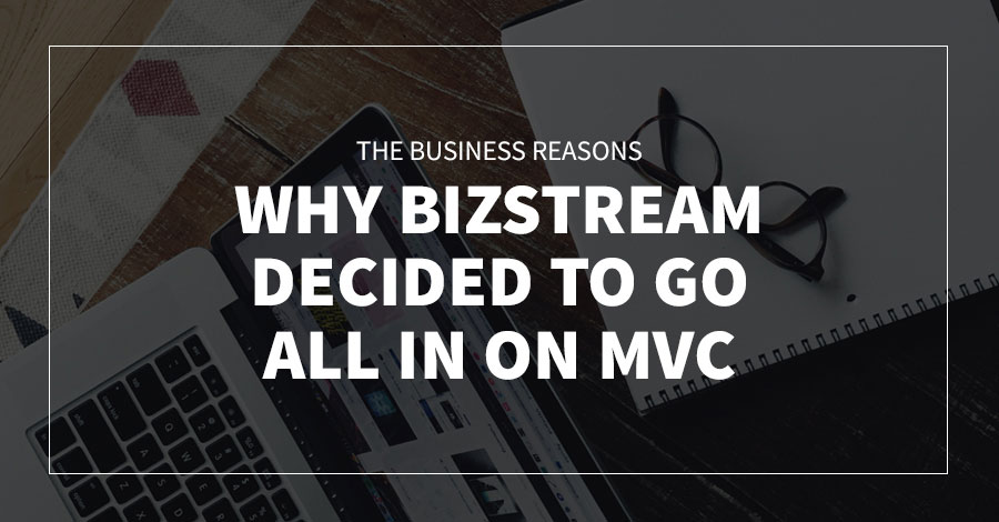 The Business Reasons Why BizStream Decided to Go All in on MVC