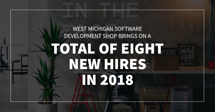 West Michigan Software Development Shop Brings on a Total of Eight New Hires in 2018