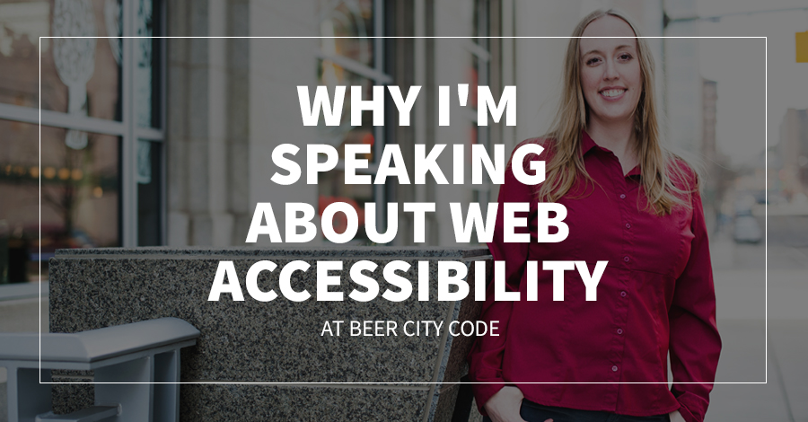 Why I'm Speaking about Web Accessibility at Beer City Code