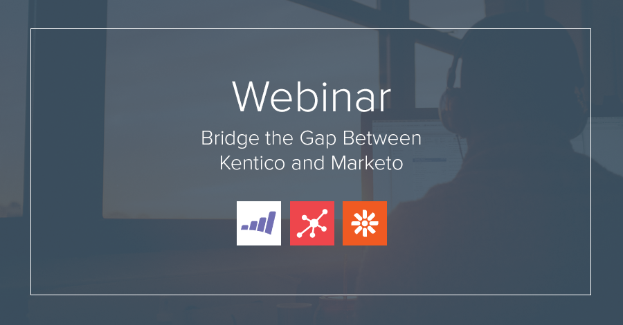 Webinar | Bridge the Gap Between Kentico and Marketo