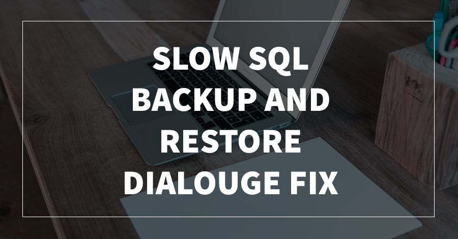 Slow SQL Backup and Restore Dialouge Fix